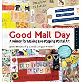 Good Mail Day: A Primer for Making Eye-Popping Postal Art ~ Jennie Hinchcliff