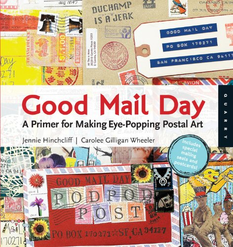 Image of Good Mail Day: A Primer for Making Eye-Popping Postal Art