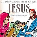 Jesus - Heilsame Begegnungen (Abenteuer zwischen Himmel und Erde 24) | Hanno Herzler