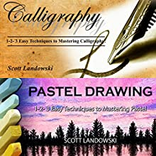 Calligraphy & Pastel Drawing: 1-2-3 Easy Techniques to Mastering Calligraphy! & 1-2-3 Easy Techniques to Mastering Pastel Drawing! Audiobook by Scott Landowski Narrated by Millian Quinteros