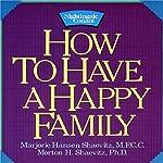 How to Have a Happy Family | Dr. Morton Shaevitz,Dr. Marjorie Shaevitz