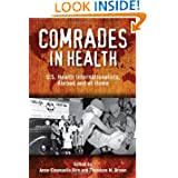 Comrades in Health: U.S. Health Internationalists, Abroad and at Home (Critical Issues in Health and Medicine)...