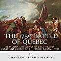The 1759 Battle of Quebec: The History and Legacy of Britain's Most Important Victory of the French & Indian War Audiobook by  Charles River Editors Narrated by William Turbett