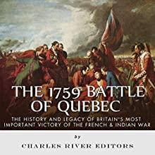 The 1759 Battle of Quebec: The History and Legacy of Britain's Most Important Victory of the French & Indian War (       UNABRIDGED) by Charles River Editors Narrated by William Turbett