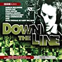 Down the Line Radio/TV Program by Charlie Higson, Paul Whitehouse Narrated by Amelia Bullmore, Simon Day, Felix Dexter