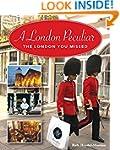 A London Peculiar: The London You Sho...