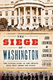 The Siege of Washington: The Untold Story of the Twelve Days That Shook the Union (0199931186) by Lockwood, John