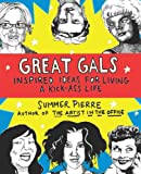 Great Gals: Inspired Ideas for Living a Kick-Ass Life