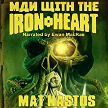 Man with the Iron Heart: The Donner Grimm Adventures, Book 1 (       UNABRIDGED) by Mat Nastos Narrated by Ewan MacRae