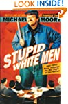 Stupid White Men: And Other Sorry Exc...