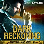 Dark Reckoning: A Steve Williams Novel, Book 1 (       UNABRIDGED) by J. E. Taylor Narrated by Brad Langer
