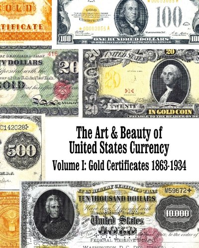 The Art & Beauty of United States Currency: Gold Certificates: 1863-1934
