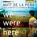 We Were Here (       UNABRIDGED) by Matt de la Pena Narrated by Henry Leyva