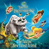 Disney Fairies: Tinker Bell and the Legend of the Neverbeast: The Fairies' New Forest Friend