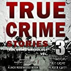 True Crime Stories, Volume 3: 12 Shocking True Crime Murder Cases Hörbuch von Jack Rosewood Gesprochen von: Herschel J. Grangent, Jr.