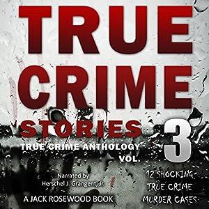 True Crime Stories, Volume 3 Audiobook