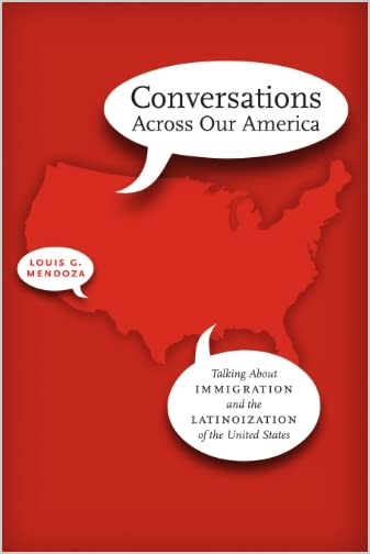 Conversations across our America : talking about immigration and the Latinoization of the United States