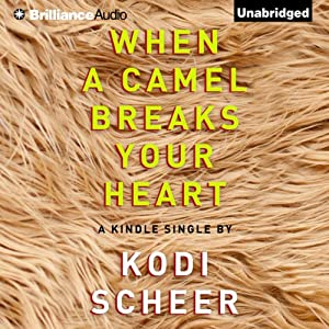 When a Camel Breaks Your Heart | [Kodi Scheer]