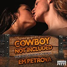 Cowboy Not Included: The Boot Knockers Ranch, Book 6 Audiobook by Em Petrova Narrated by Janet King
