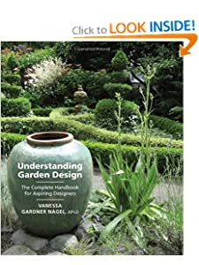 Understanding Garden Design: The Complete Handbook for Aspiring Designers Vanessa Gardner Nagel APLD