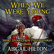 When We Were Young: Short Stories from Panamindorah, Volume 3 Audiobook by Abigail Hilton Narrated by Lauren Harris, Rish Outfield, Renee Chambliss