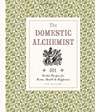 img - for The Domestic Alchemist: 501 Herbal Recipes for Home, Health & Happiness book / textbook / text book