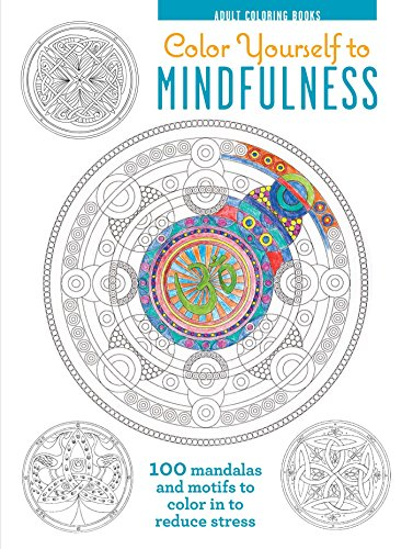 Color Yourself To Mindfulness 100 Mandalas And Motifs Your Way Inner Calm Adult Coloring Book