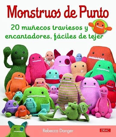 Monstruos de punto: 20 muñecos traviesos y encantadores, fáciles de hacer