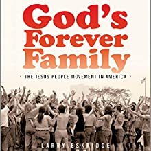 God's Forever Family: The Jesus People Movement in America (       UNABRIDGED) by Larry Eskridge Narrated by Michael Butler Murray
