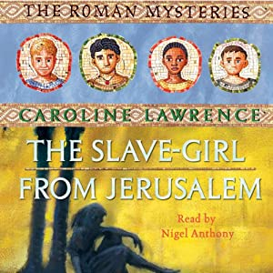 The Slave-Girl from Jerusalem: Roman Mysteries, Book 13 | [Caroline Lawrence]