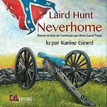 Neverhome   Livre audio Auteur(s) : Laird Hunt Narrateur(s) : Eric Génovèse
