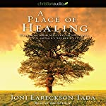 A Place of Healing: Wrestling with the Mysteries of Suffering, Pain, and God's Sovereignty | Joni Eareckson Tada