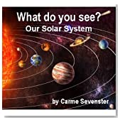 What do you see? Our Solar System (A beautifully illustrated children's picture book)