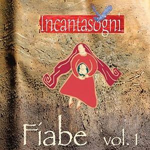Fiabe I [Fairy Tales]: L'arcobaleno rubato, Il timoroso fagiolo Giosuè, Rac e l'incanesimo del solstizio | [Evelina Gialloreto]