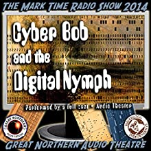 Cyber Bob and the Digital Nymph: The Great Northern Audio Theatre  by Brian Price, Jerry Stearns Narrated by  full cast