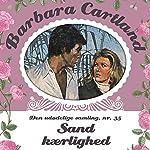 Sand Kærlighed (Barbara Cartland - Den udødelige samling 35) | Barbara Cartland