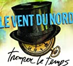 LE VENT DU NORD - TROMPER LE TEMPS