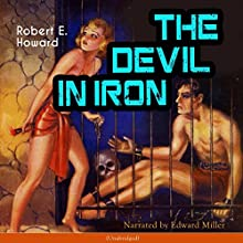 The Devil in Iron Audiobook by Robert E. Howard Narrated by Edward Miller