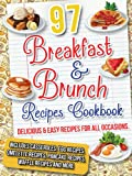 img - for 97 Breakfast & Brunch Recipes Cookbook: Delicious & Easy Recipes For All Occasions. Includes Casseroles, Pancake Recipes, Waffle Recipes, Egg Recipes, Omelette Recipes & More book / textbook / text book