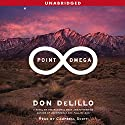 Point Omega: A Novel (       UNABRIDGED) by Don DeLillo Narrated by Campbell Scott