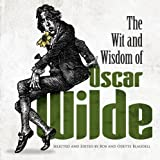 Oscar Wilde The Wit and Wisdom of Oscar Wilde