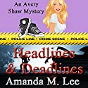 Headlines & Deadlines: An Avery Shaw Mystery, Book 7 Audiobook by Amanda M. Lee Narrated by Angel Clark