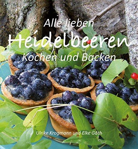 Alle lieben Heidelbeeren: Kochen und Backen