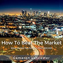 How to Beat the Market: Stock Market Tips for Your First 1,000,000 Audiobook by Cameron Lancaster Narrated by Michael Driggs
