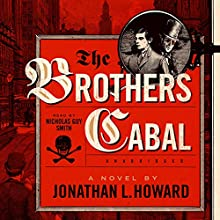 The Brothers Cabal: Johannes Cabal, Book 4 (       UNABRIDGED) by Jonathan L. Howard Narrated by Nicholas Guy Smith