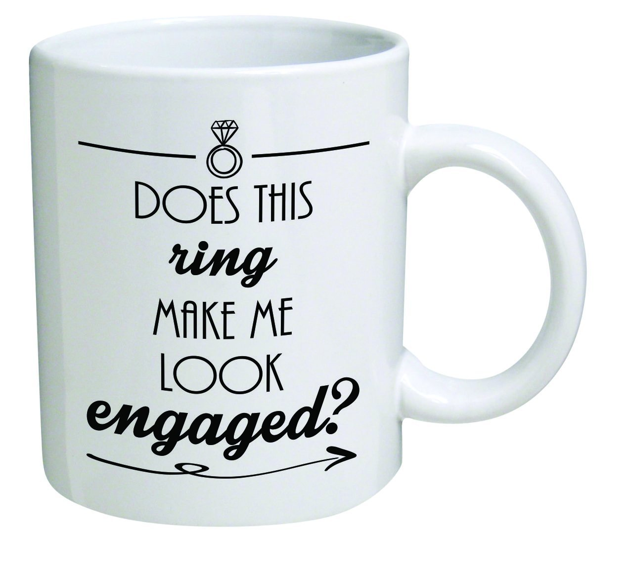 Funny Mug – Does this ring make me look engaged? Engagement – 11 OZ Coffee Mugs – Inspirational gifts and sarcasm – By A Mug To Keep TM