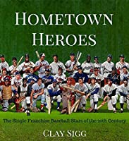 Hometown Heroes: The Single Franchise Baseball Stars of the 20th Century