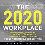 2020 Workplace: How Innovative Companies Attract, Develop, and Keep Tomorrow's Employees Today | Jeanne C. Meister,Karie Willyerd