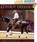 Cowboy Dressage: Riding, Training, an...