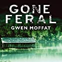 Gone Feral Audiobook by Gwen Moffat Narrated by Rachel Bavidge